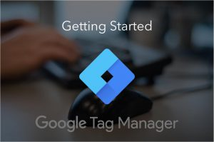 Getting Started with Google Tag Manager