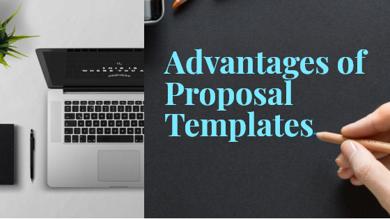 6 Hidden Advantages of Proposal Templates