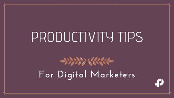 Top 6 Productivity Hacks for Digital Marketers