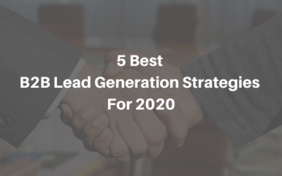 Top 5 B2B Lead Generation Ideas In 2020