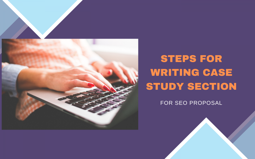 How to Write a Case Study Section for SEO Proposal?