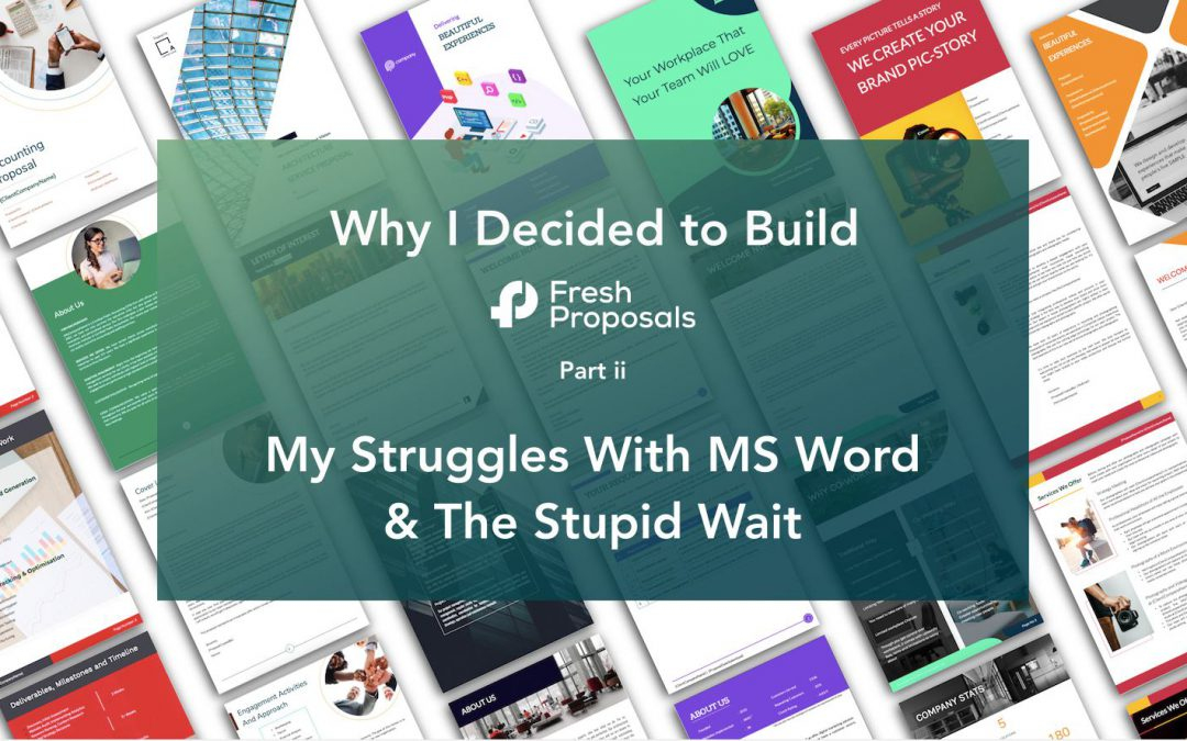 Fresh Proposals Story – Struggles With MS Word & The Stupid Wait